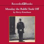 Monday the Rabbi Took Off: A Rabbi Small Mystery, Book 4 - Harry Kemelman, George Guidall