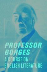 Professor Borges: A Course on English Literature - Jorge Luis Borges, Katherine Silver