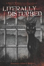Literally Disturbed: Tales to Keep You Up at Night - Ben H. Winters, Adam F. Watkins