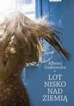 Lot nisko nad ziemią - Ałbena Grabowska-Grzyb