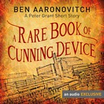 A Rare Book of Cunning Device - Ben Aaronovitch, Kobna Holdbrook-Smith, Audible Studios