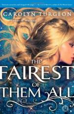 By Carolyn Turgeon The Fairest of Them All: A Novel (Original) - Carolyn Turgeon
