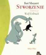 Stworzenie - Jadwiga Jędryas, Wolf Erlbruch, Bart Moeyaert, Łukasz Żebrowski