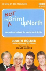 It's Not Grim Up North - Judith Holder