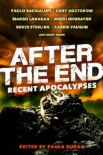 After the End: Recent Apocalypses - Carrie Vaughn, Bruce Sterling, Cory Doctorow, Margo Lanagan, Paolo Bacigalupi, Nnedi Okorafor, Paula Guran