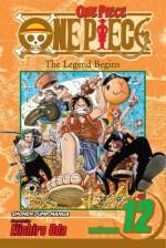 One Piece, Vol. 12: The Legend Begins - Eiichiro Oda
