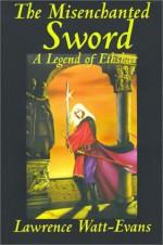 The Misenchanted Sword - Lawrence Watt-Evans