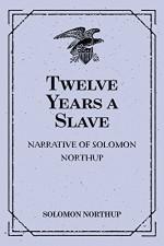 Twelve Years a Slave: Narrative of Solomon Northup - Solomon Northup