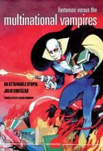 Fantomas Versus the Multinational Vampires: An Attainable Utopia - Julio Cortázar, David Kurnick