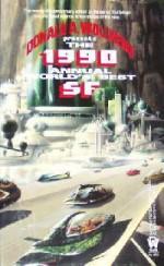The 1990 Annual World's Best SF - Orson Scott Card, Brian W. Aldiss, J.G. Ballard, Robert Silverberg, Brian M. Stableford, Gregory Benford, James K. Morrow, Lisa Tuttle, Donald A. Wollheim, Judith Moffett, Barrington J. Bayley, Lucius Shepard