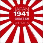 Japan 1941: Countdown to Infamy - Eri Hotta, Laural Merlington