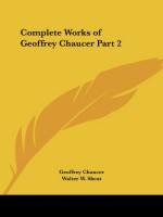 Complete Works of Geoffrey Chaucer Part 2 - Geoffrey Chaucer, Walter W. Skeat