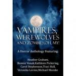 Vampires, Werewolves and Zombies, Oh My! - Heather Graham, Bonnie Vanak, Kathleen Pickering, Carol Stephenson, Traci E. Hall, Michael Meeske, Veronika Levine