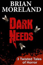 DARK NEEDS: Three Twisted Tales of Horror - Brian Moreland