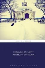 Miracles of Saint Anthony of Padua - Joseph A. Keller, Aeterna Press