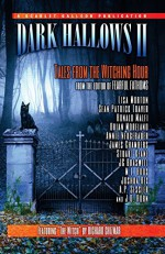 Dark Hallows II: Tales from the Witching Hour (Volume 2) - Richard Chizmar, Mark Parker, Joshua Rex, JC Braswell, Annie Neugebauer, A.P. Sessler, M.L. Roos, James Chambers, Stuart Keane, Lisa Morton, Sean Patrick Traver, Ronald Malfi, Brian Moreland, J.D. Horn
