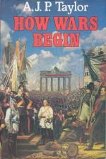 How Wars Begin - A.J.P. Taylor