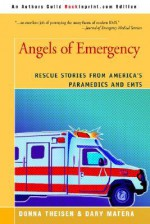 Angels of Emergency: Rescue Stories from America's Paramedics and Emts - Dary Matera, Donna Theisen