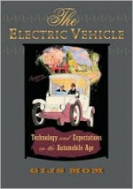 The Electric Vehicle: Technology and Expectations in the Automobile Age - Gijs Mom