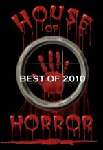 House of Horror - Best of 2010 - Neil Leckman, Ash Krafton, Lori Titus, Darren James, Nick Rose, Ken L. Jones, Charlotte E. Gledson, Nandy Ekle, Gary McKenzie, Kira Morgana, Kevin L. Jones