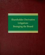 Shareholder Derivative Litigation: Besieging the Board - Ralph C. Ferrara, Laura Leedy Gansler, Kevin T. Abikoff
