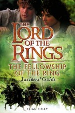 Lord of the Rings: The Fellowship of the Ring Insider's Guide - Brian Sibley