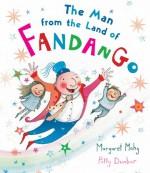 The Man from the Land of Fandango - Margaret Mahy, Polly Dunbar