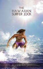 The Hawaiian Surfer Jock: Polynesian Beach Love and Lust (Wavelick Shores Book 1) - Roger Keoku