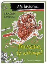 Ale historia... Mieszko, ty wikingu! - Grażyna Bąkiewicz