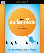 The Millennials: Connecting to America's Largest Generation - Thom S. Rainer, Jess W. Rainer, Ray Porter
