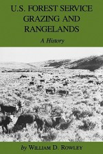 U.S. Forest Service Grazing and Rangelands: A History - William D. Rowley