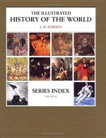 Series Index (The Illustrated History of the World, Vol 11) - J.M. Roberts
