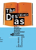 The Designer as...: Author, Producer, Activist, Entrepeneur, Curator, and Collaborator: New Models for Communicating - Steven McCarthy