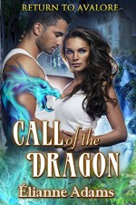 Call of the Dragon (Return to Avalore Book 1) - Elianne Adams
