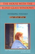 The House With the Blind Glass Windows - Herbjørg Wassmo, Roseann Lloyd, Allen Simpson