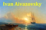 100 Color Paintings of Ivan Aivazovsky - Russian Romantic Painter (July 29, 1817 - May 5, 1900) - Jacek Michalak, Ivan Aivazovsky