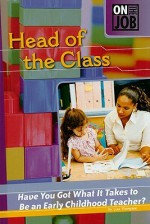Head of the Class: Have You Got What It Takes to Be an Early Childhood Teacher? - Lisa Thompson
