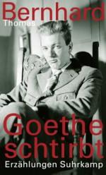 Goethe schtirbt: Erzählungen (suhrkamp taschenbuch) (German Edition) - Thomas Bernhard