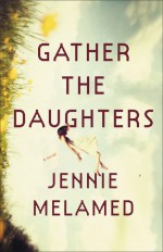 Gather the Daughters: A Novel - Jennie Melamed