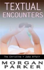 Textual Encounters (The Christine + Jake Affair, #1) - Morgan Parker