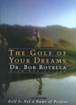 The Golf of Your Dreams - Robert J. Rotella, Bob Cullen, Bob, Dr. Rotella, Robert Cullen