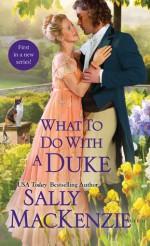 What to Do with a Duke - Sally MacKenzie