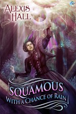 Squamous with a Chance of Rain: A Prosperity Story - Alexis Hall