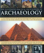 The Illustrated Practical Encyclopedia of Archaeology: The Key Sites, Who Discovered Them, and How to Become an Archaeologist - Christopher Catling