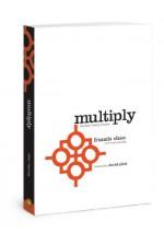 Multiply: Disciples Making Disciples - Francis Chan, Mark Beuving, David Platt