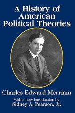 A History of American Political Theories - Charles Merriam