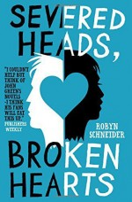 Severed Heads, Broken Hearts by Schneider, Robyn (2013) Paperback - Robyn Schneider
