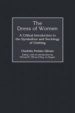 The Dress of Women: A Critical Introduction to the Symbolism and Sociology of Clothing - Charlotte Perkins Gilman
