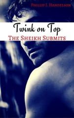 Twink on Top: The Sheikh Submits - Phillip J. Handelson