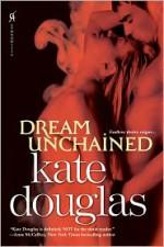 Dream Unchained - Kate Douglas